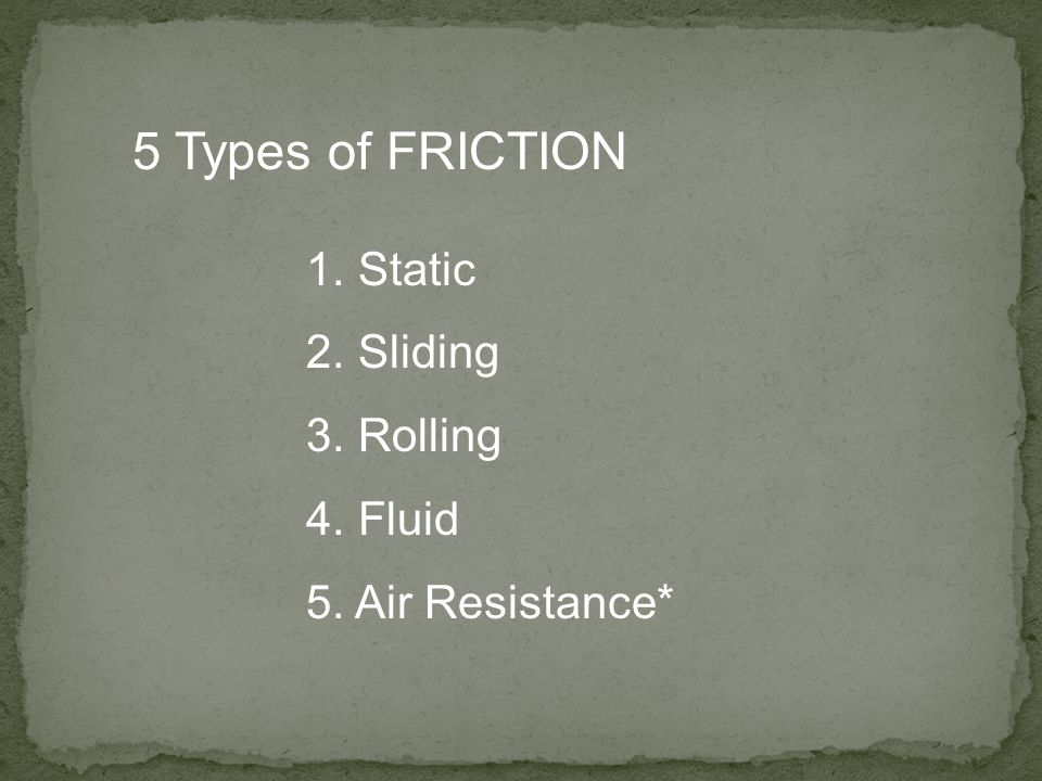 The force that opposes the motion of an object Always in the opposite direction of the motion Strength of friction depends on two things 1. The type o