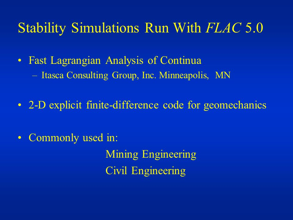 Stability Simulations Run With FLAC 5.0 Fast Lagrangian Analysis of Continua –Itasca Consulting Group, Inc.