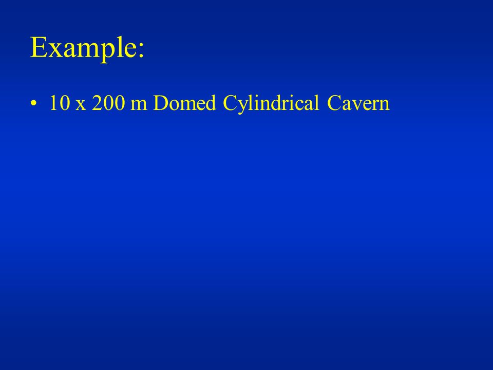 Example: 10 x 200 m Domed Cylindrical Cavern