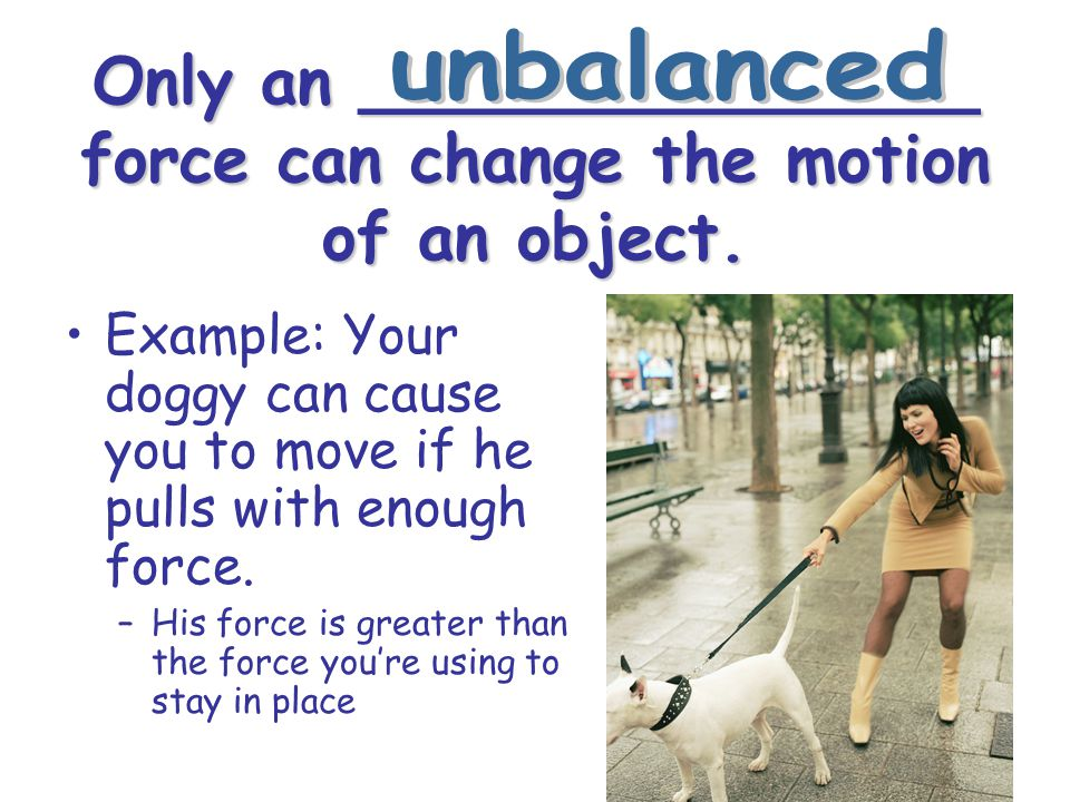 Only an _______________ force can change the motion of an object.