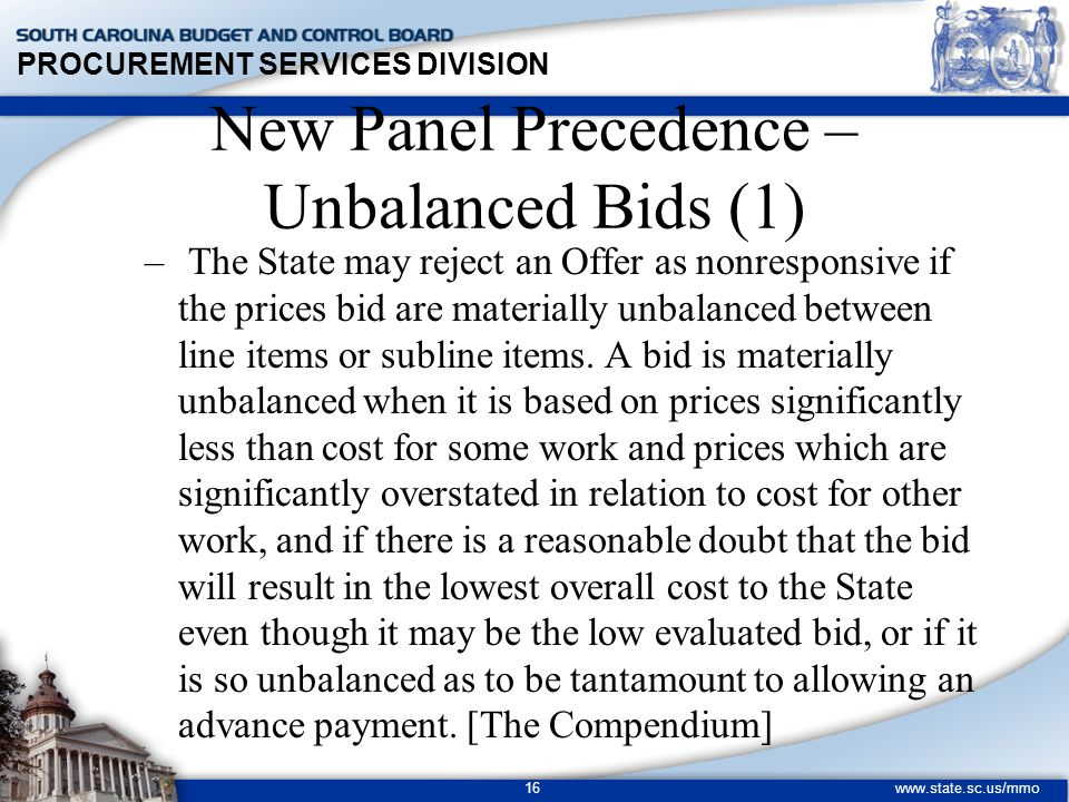 PROCUREMENT SERVICES DIVISION www.state.sc.us/mmo 16 – The State may reject an Offer as nonresponsive if the prices bid are materially unbalanced between line items or subline items.
