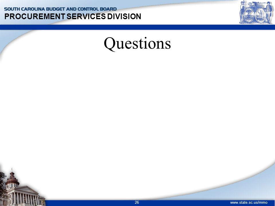 PROCUREMENT SERVICES DIVISION www.state.sc.us/mmo 26 Questions