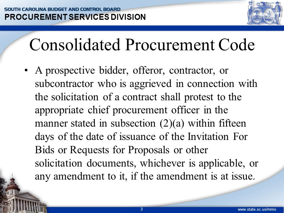 PROCUREMENT SERVICES DIVISION www.state.sc.us/mmo 3 Consolidated Procurement Code A prospective bidder, offeror, contractor, or subcontractor who is a