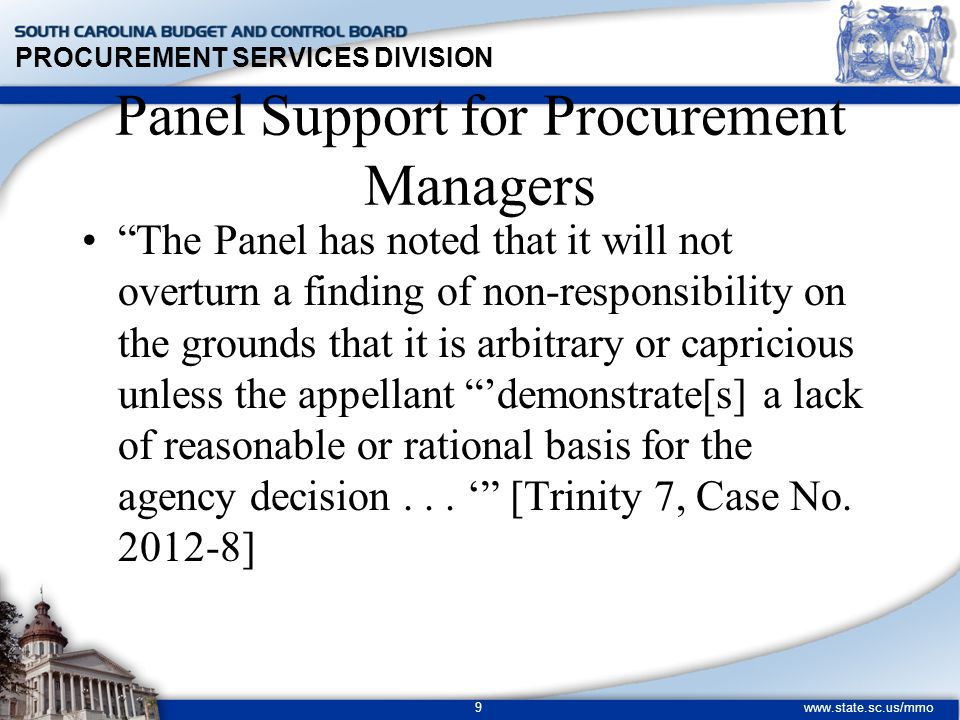 PROCUREMENT SERVICES DIVISION www.state.sc.us/mmo 9 The Panel has noted that it will not overturn a finding of non-responsibility on the grounds that it is arbitrary or capricious unless the appellant 'demonstrate[s] a lack of reasonable or rational basis for the agency decision...