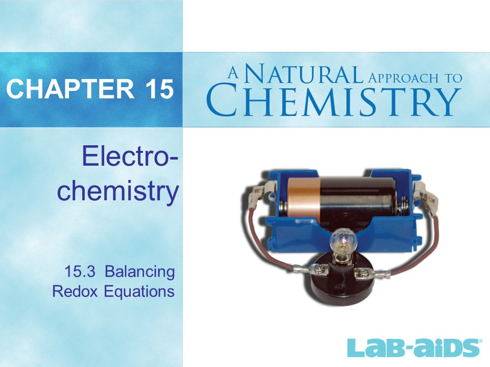 CHAPTER 15 Electro- chemistry 15.3 Balancing Redox Equations
