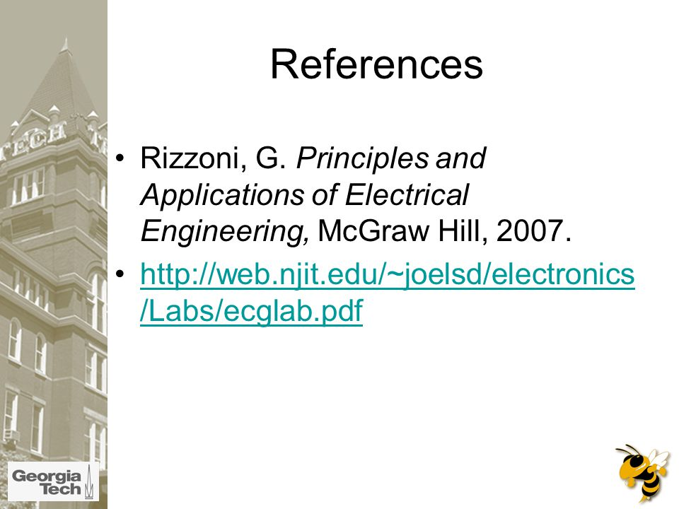 References Rizzoni, G. Principles and Applications of Electrical Engineering, McGraw Hill, 2007.