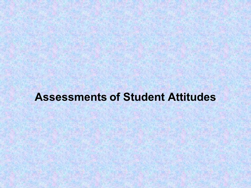 Assessments of Student Attitudes