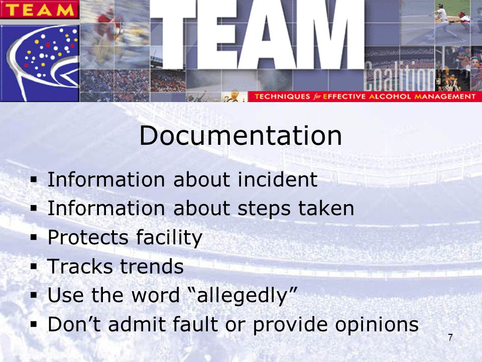 """7 Documentation  Information about incident  Information about steps taken  Protects facility  Tracks trends  Use the word """"allegedly""""  Don't ad"""