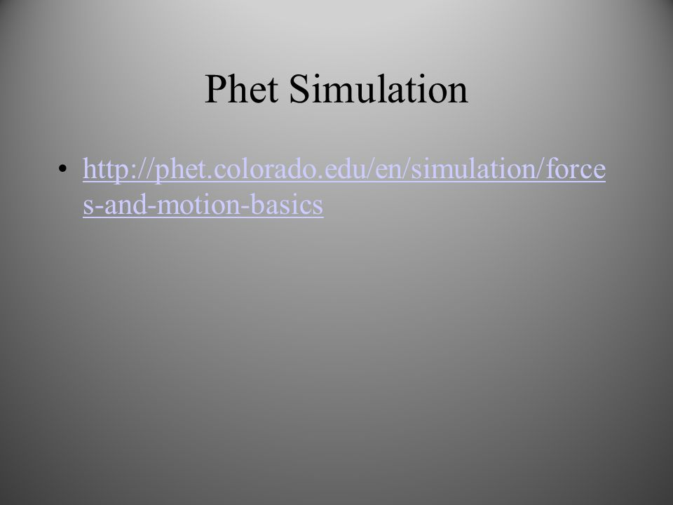 Phet Simulation http://phet.colorado.edu/en/simulation/force s-and-motion-basicshttp://phet.colorado.edu/en/simulation/force s-and-motion-basics