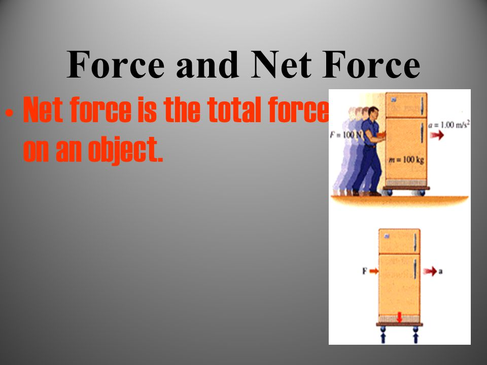 Force and Net Force Net force is the total force on an object.
