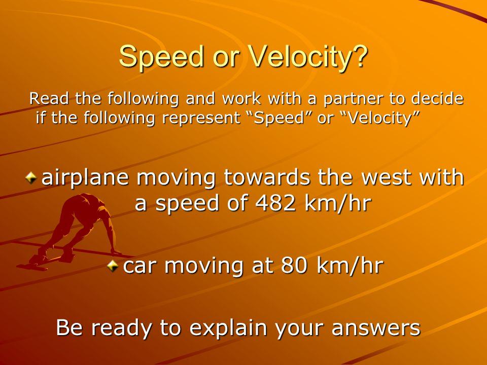 Speed or Velocity.