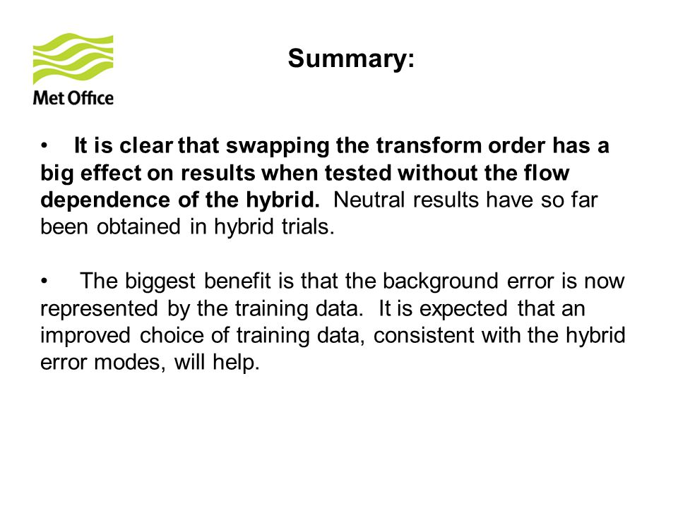 Summary: It is clear that swapping the transform order has a big effect on results when tested without the flow dependence of the hybrid.
