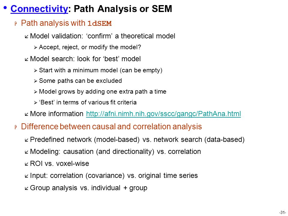 -31- Connectivity: Path Analysis or SEM  Path analysis with 1dSEM  Model validation: 'confirm' a theoretical model  Accept, reject, or modify the model.