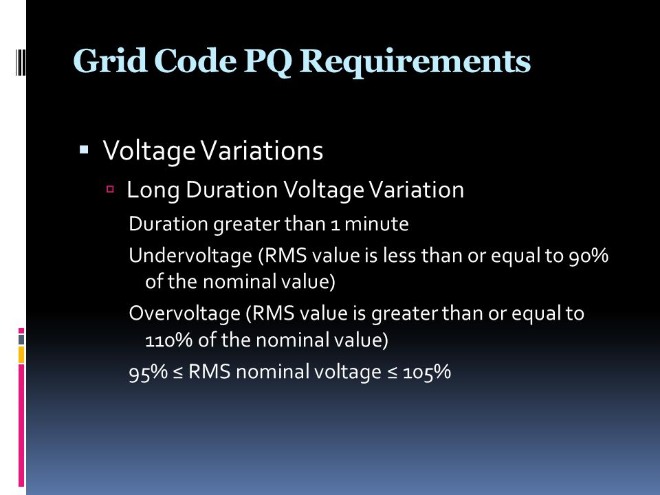 Grid Code PQ Requirements  Voltage Variations  Long Duration Voltage Variation Duration greater than 1 minute Undervoltage (RMS value is less than o