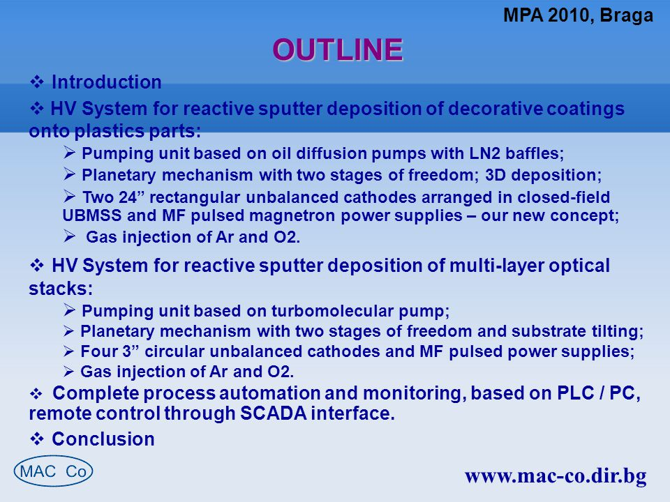 MPA 2010, Braga www.mac-co.dir.bg Process Automation and SCADA Interface  Process Automation  Mitsubishi FX1N PLC based; Pumping and deposition in one program is provided.