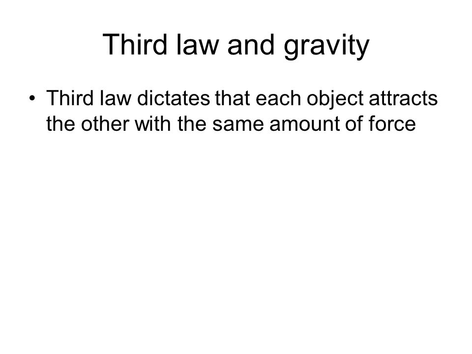 Third law and gravity Third law dictates that each object attracts the other with the same amount of force