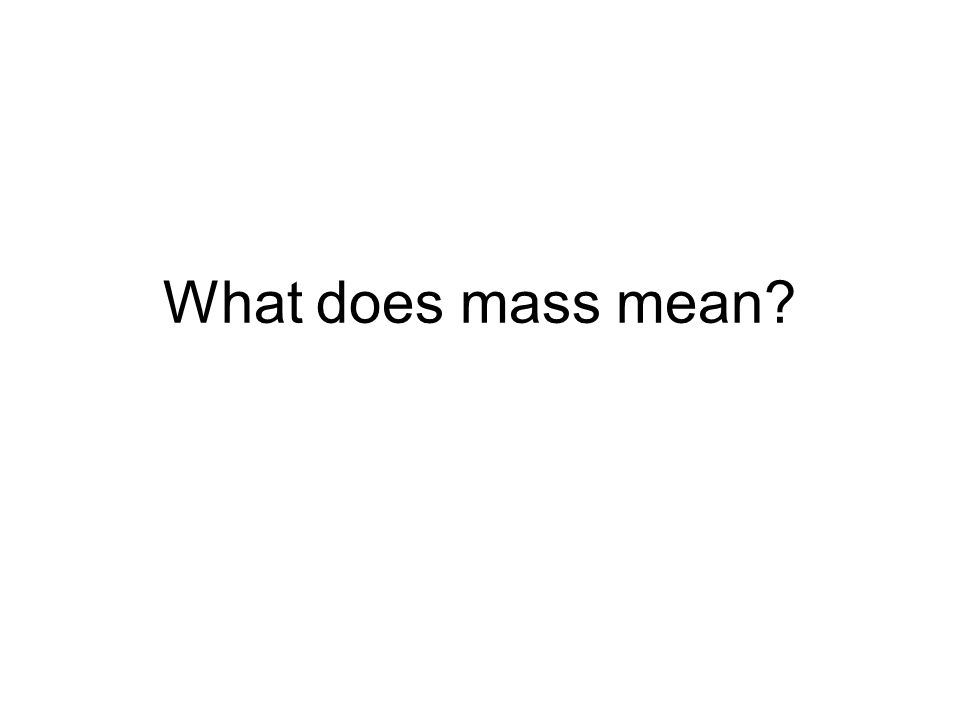 What does mass mean?