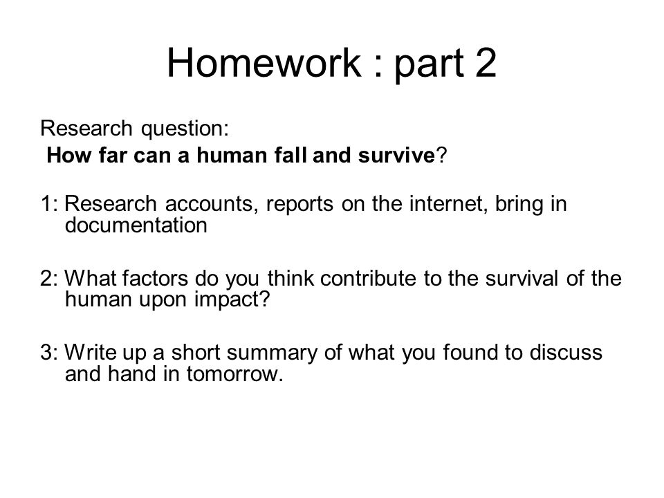 Homework : part 2 Research question: How far can a human fall and survive.