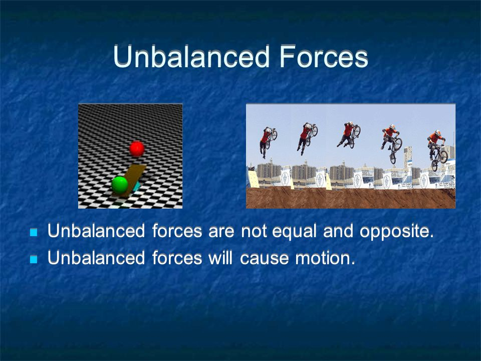 Unbalanced Forces Unbalanced forces are not equal and opposite.