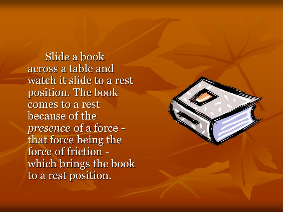In the absence of a force of friction, the book would continue in motion with the same speed and direction - forever.