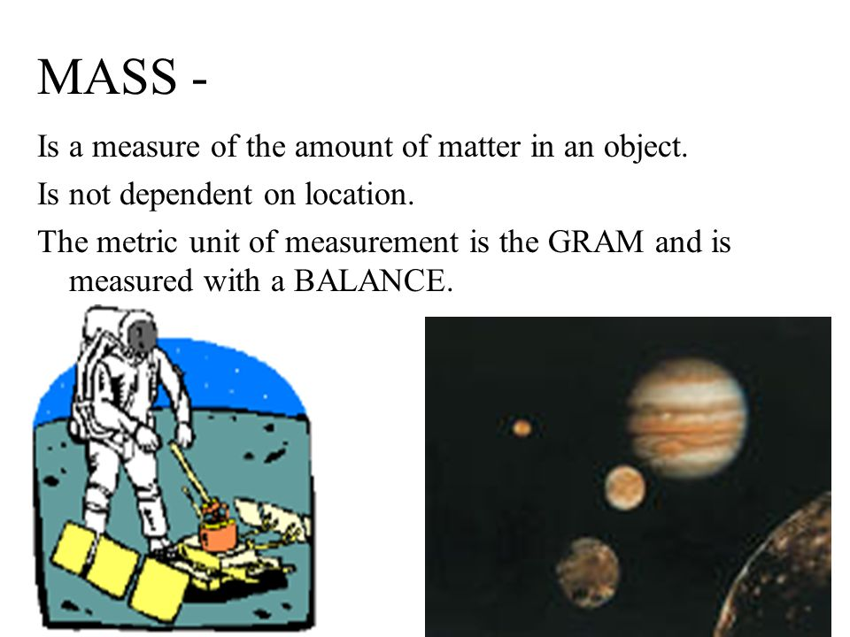 WEIGHT - Is the gravitational force an object experiences due to its mass.