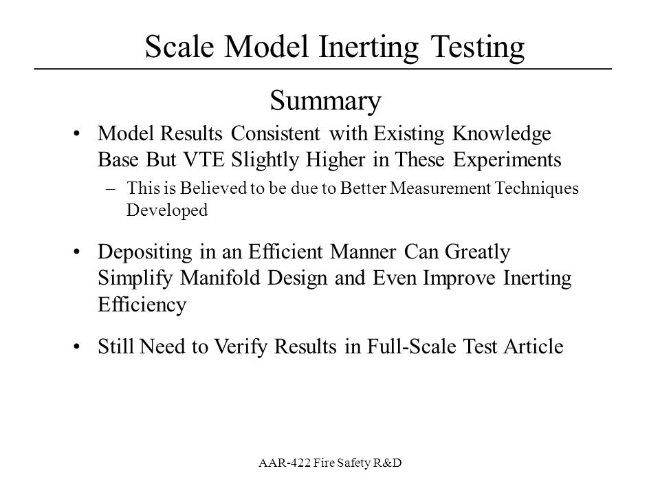 Scale Model Inerting Testing ___________________________________ AAR-422 Fire Safety R&D Summary Model Results Consistent with Existing Knowledge Base