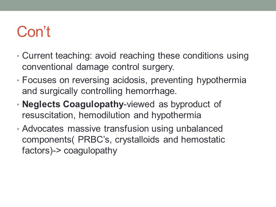 Con't Current teaching: avoid reaching these conditions using conventional damage control surgery. Focuses on reversing acidosis, preventing hypotherm