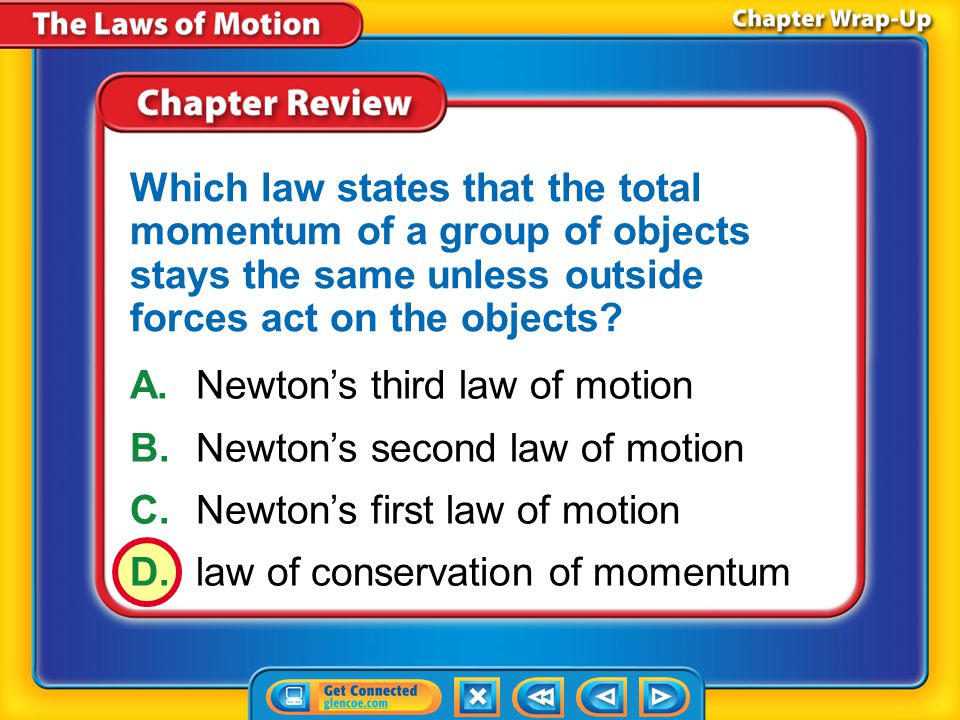 Chapter Review – MC4 A.velocity B.terminal velocity C.net force D.inertia The tendency of an object to resist a change in its motion is called what?