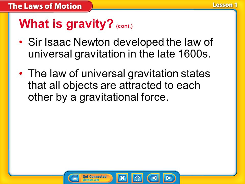 Lesson 1-2 Sir Isaac Newton developed the law of universal gravitation in the late 1600s.