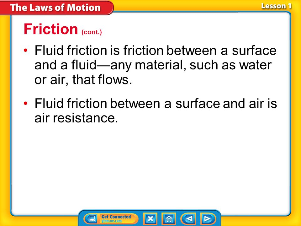 Lesson 1-3 Fluid friction is friction between a surface and a fluid—any material, such as water or air, that flows.