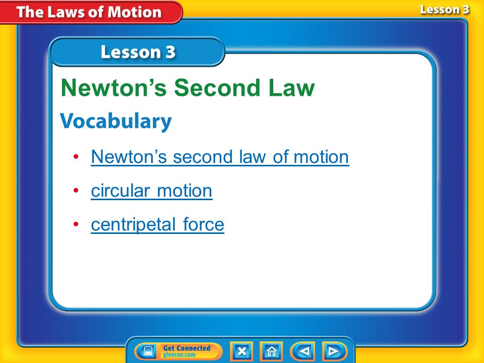Lesson 3 Reading Guide - KC What is Newton's second law of motion? How does centripetal force affect circular motion? Newton's Second Law