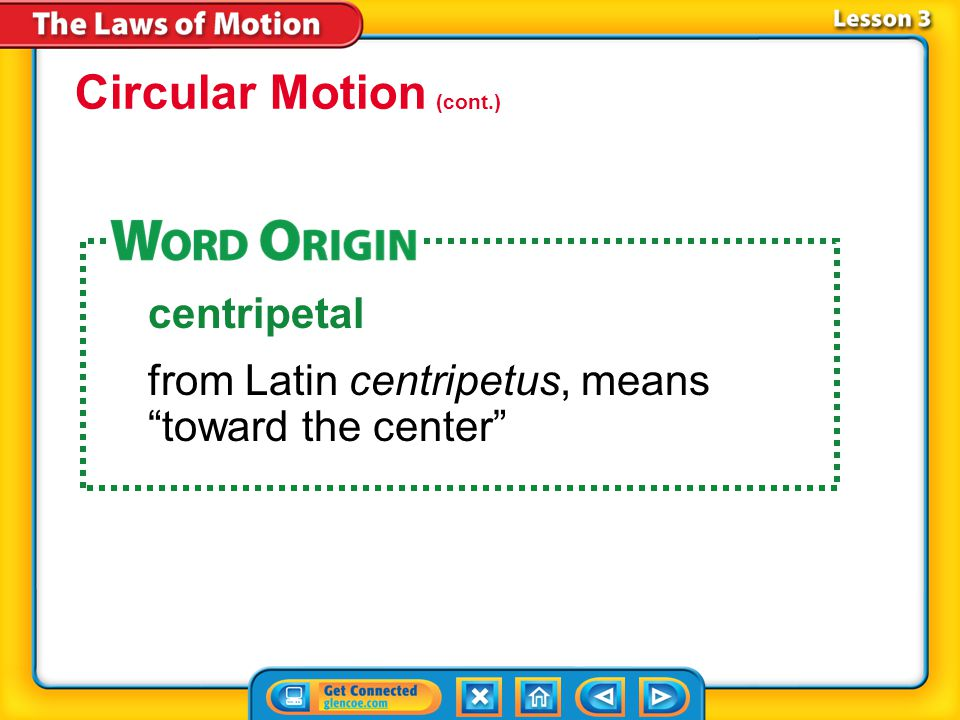 Lesson 3-3 Circular Motion (cont.) centripetal from Latin centripetus, means toward the center