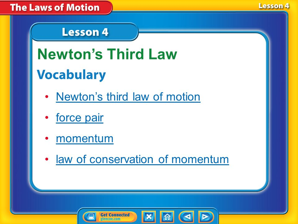 Lesson 4 Reading Guide - KC What is Newton's third law of motion? Why don't the forces in a force pair cancel each other? What is the law of conservat