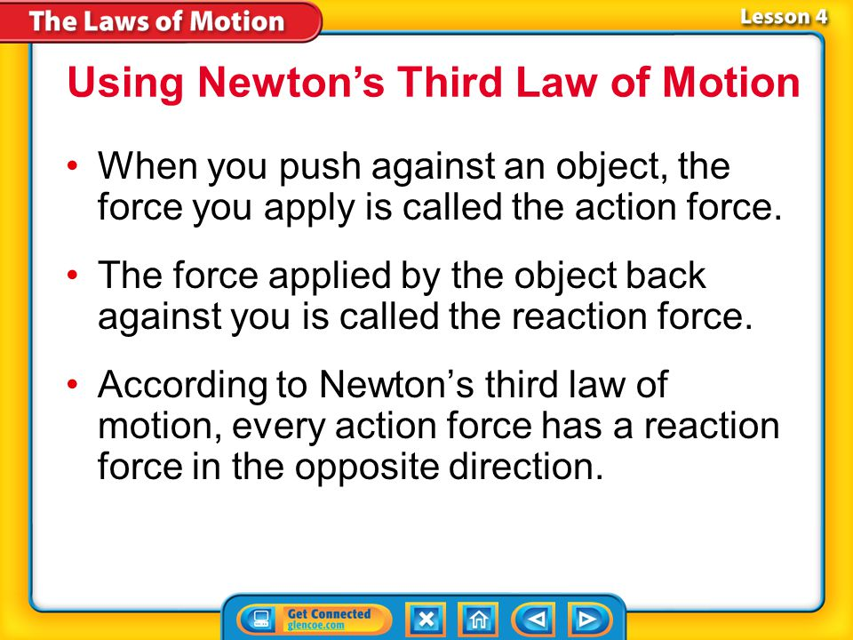Lesson 4-3 When you push against an object, the force you apply is called the action force.