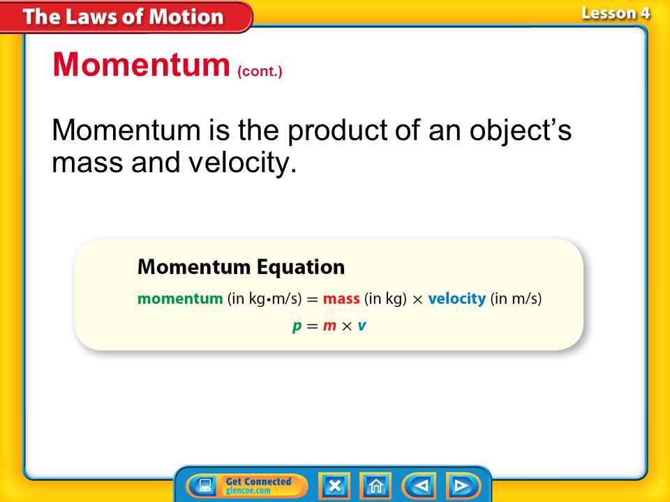 Lesson 4-4 Momentum (cont.) Momentum is the product of an object's mass and velocity.