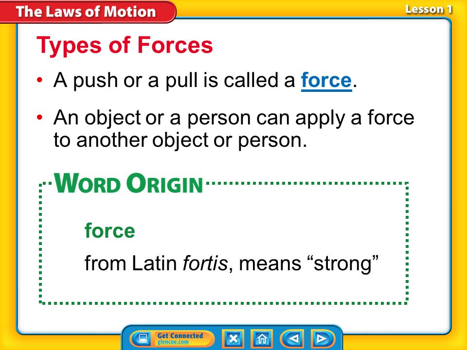 Lesson 1-1 A push or a pull is called a force.force An object or a person can apply a force to another object or person.