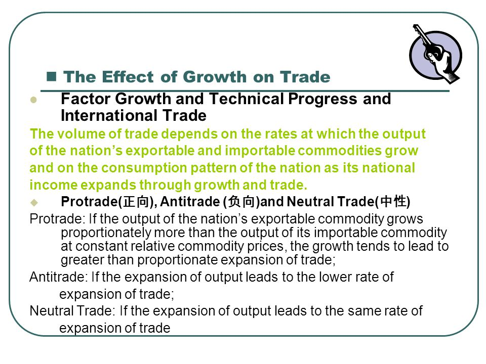 The Effect of Growth on Trade Factor Growth and Technical Progress and International Trade The volume of trade depends on the rates at which the outpu