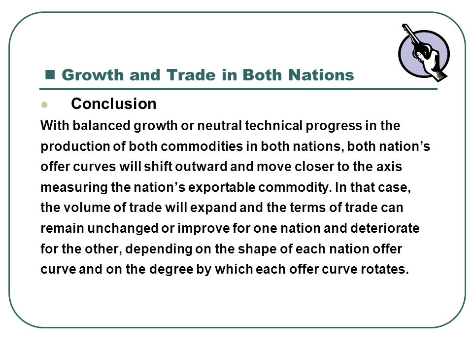 Growth and Trade in Both Nations Conclusion With balanced growth or neutral technical progress in the production of both commodities in both nations,