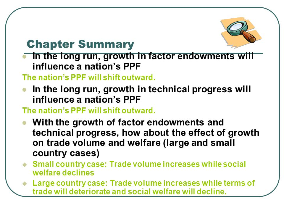 Chapter Summary In the long run, growth in factor endowments will influence a nation's PPF The nation's PPF will shift outward. In the long run, growt
