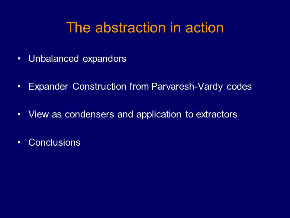The abstraction in action Unbalanced expanders Expander Construction from Parvaresh-Vardy codes View as condensers and application to extractors Concl