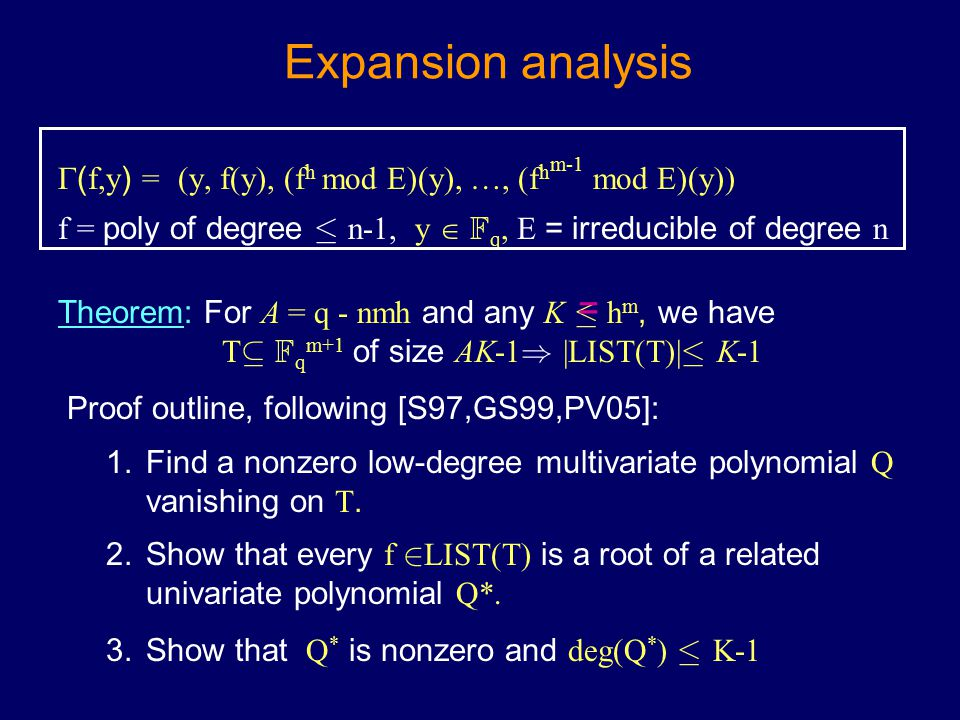 Expansion analysis  ( f,y ) = (y, f(y), (f h mod E)(y), …, (f h m-1 mod E)(y)) f = poly of degree · n-1, y  F q, E = irreducible of degree n Theorem
