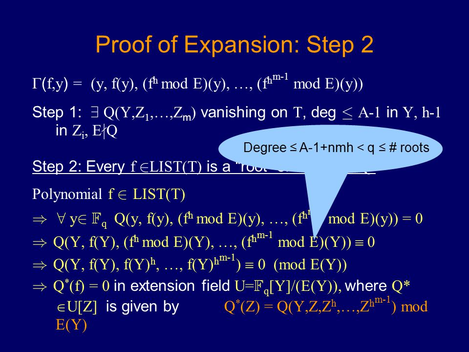 Proof of Expansion: Step 2  ( f,y ) = (y, f(y), (f h mod E)(y), …, (f h m-1 mod E)(y)) Step 1: 9 Q(Y,Z 1,…,Z m ) vanishing on T, deg · A-1 in Y, h-1