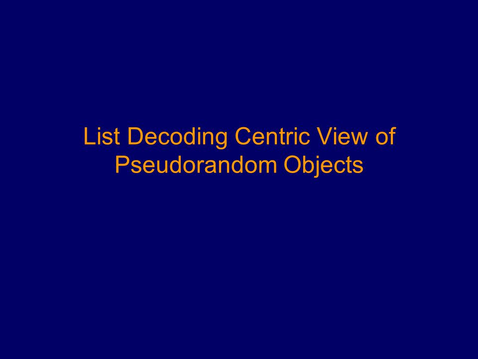 List Decoding Centric View of Pseudorandom Objects