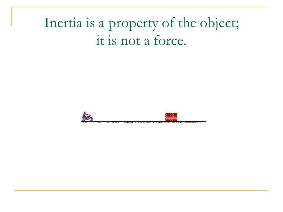 Inertia causes a passenger in a car to continue to move forward even though the car stops.
