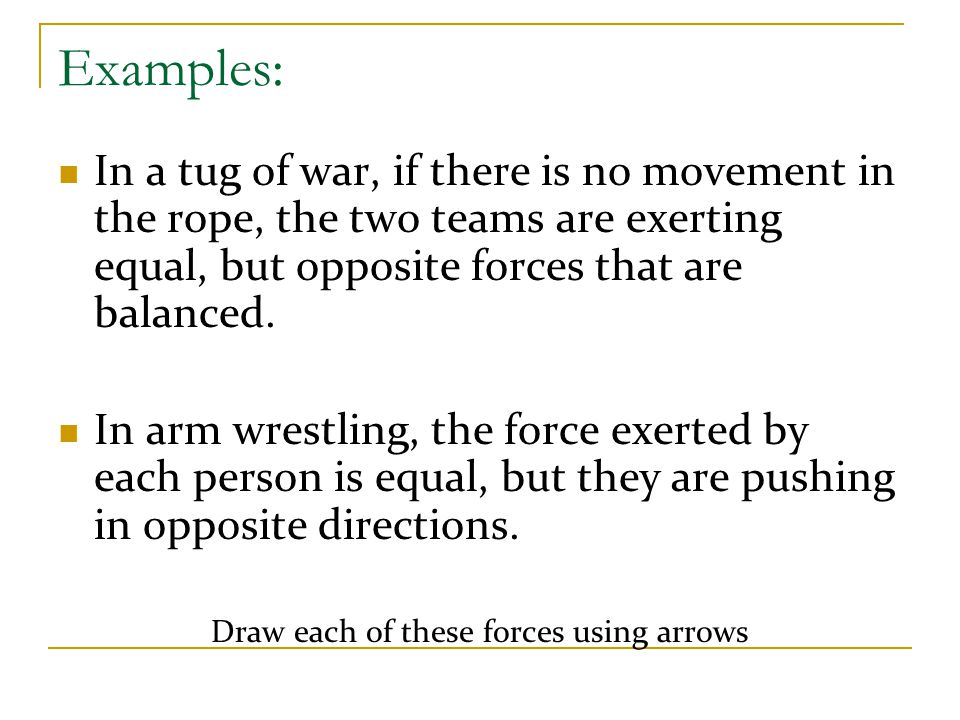 Balanced forces Balanced forces act on an object in opposite directions and are equal in size as shown in the arrows below.