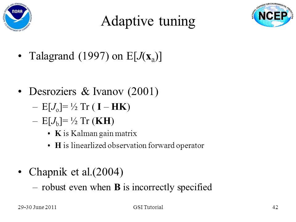 Adaptive tuning 29-30 June 2011GSI Tutorial42 Talagrand (1997) on E[J(x a )] Desroziers & Ivanov (2001) –E[J o ]= ½ Tr ( I – HK) –E[J b ]= ½ Tr (KH) K