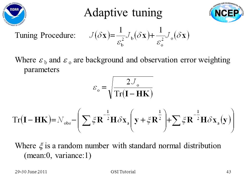 Adaptive tuning 29-30 June 2011GSI Tutorial43 Tuning Procedure: Where  b and  o are background and observation error weighting parameters Where 