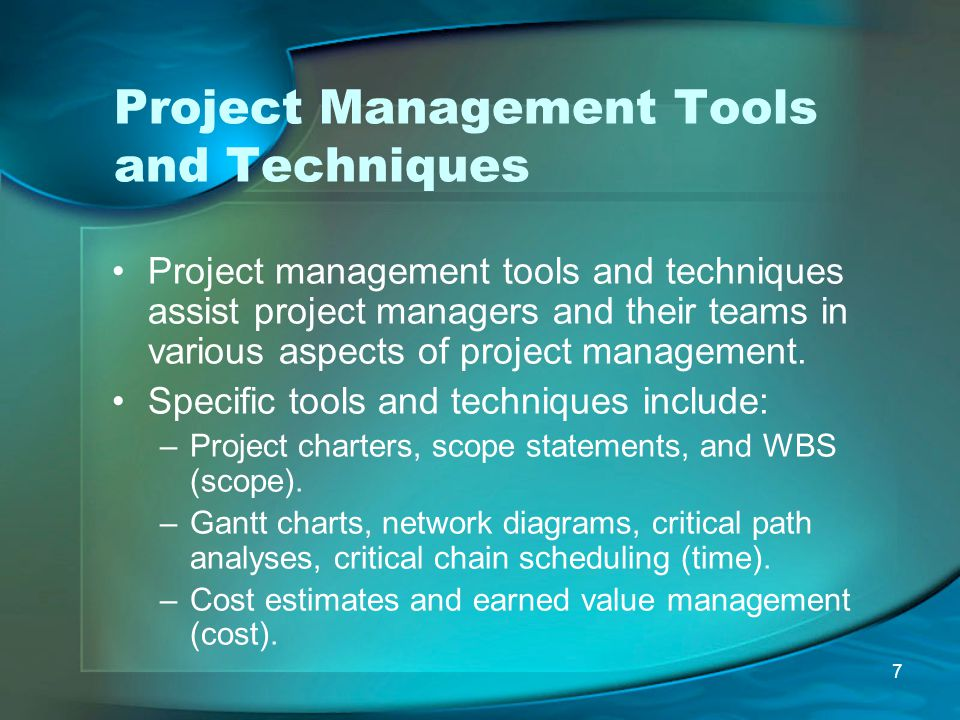 7 Project Management Tools and Techniques Project management tools and techniques assist project managers and their teams in various aspects of projec