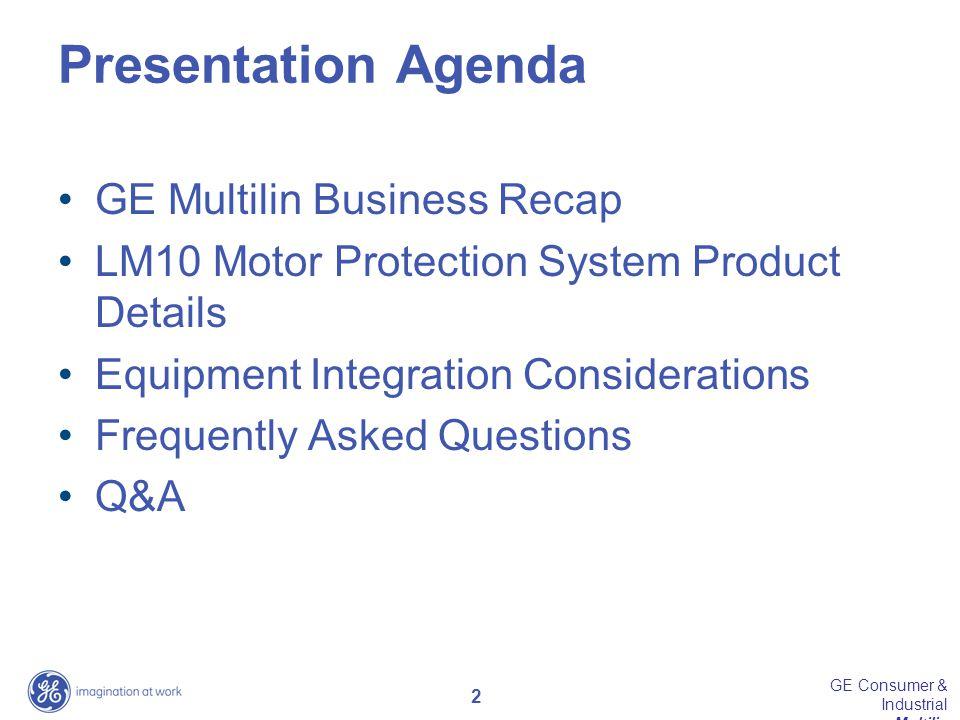2 GE Consumer & Industrial Multilin Presentation Agenda GE Multilin Business Recap LM10 Motor Protection System Product Details Equipment Integration