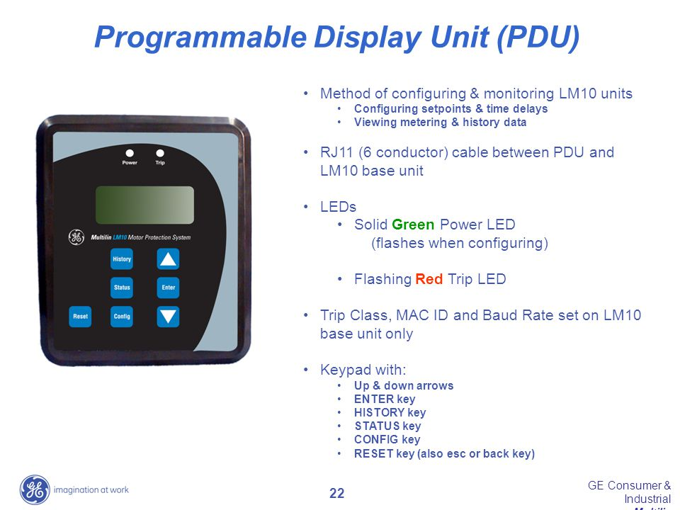 22 GE Consumer & Industrial Multilin Programmable Display Unit (PDU) Method of configuring & monitoring LM10 units Configuring setpoints & time delays
